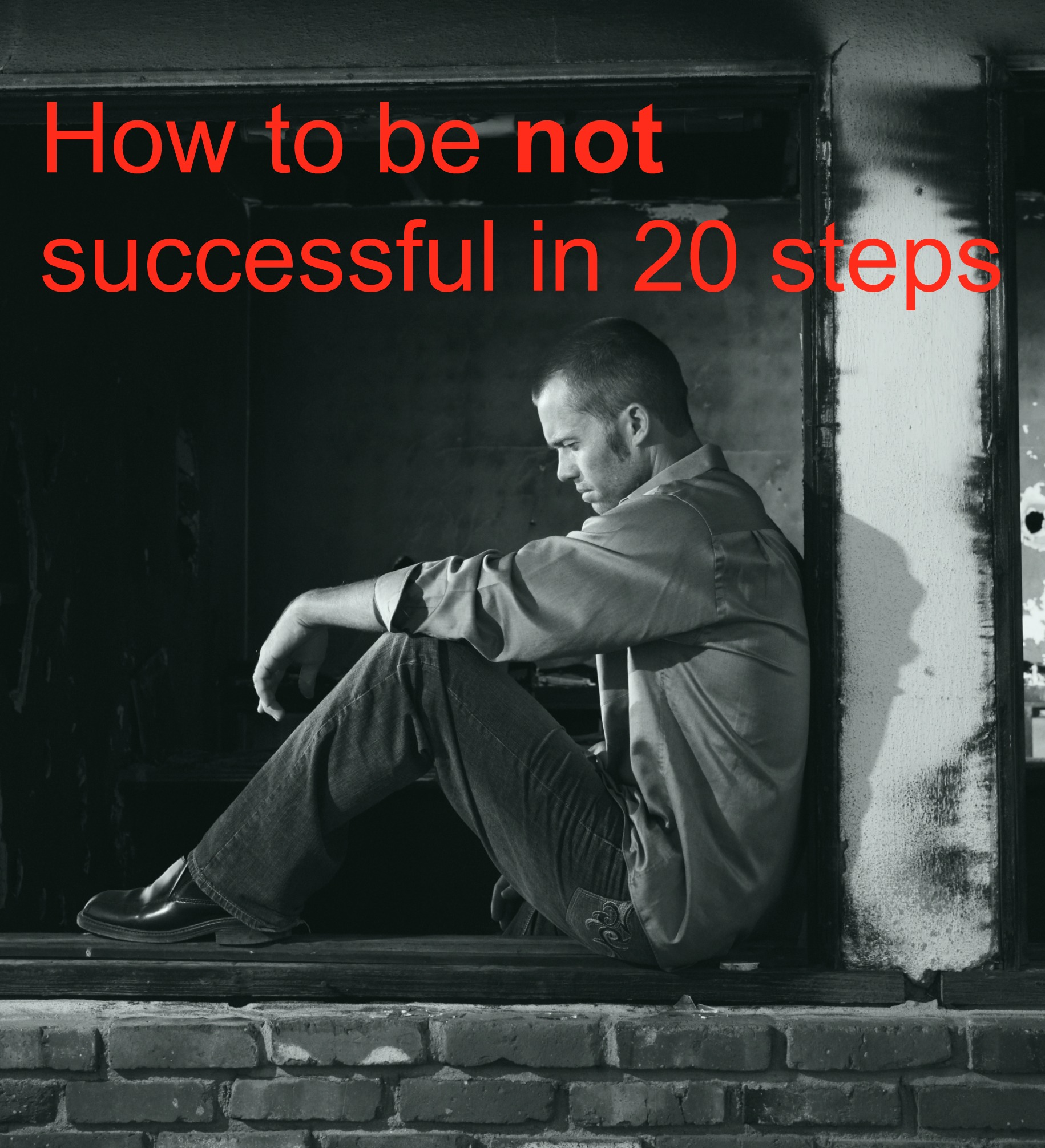 How to be not successful in 20 steps