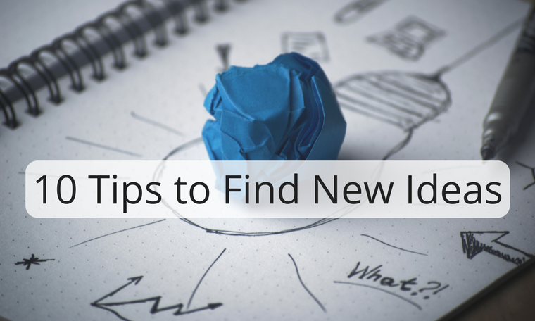 10 Tips to Find New Ideas