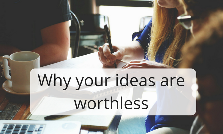 Why your ideas are worthless