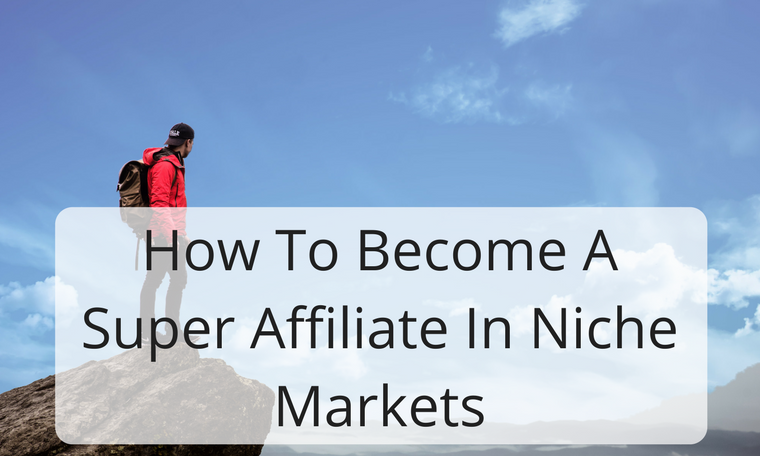 How To Become A Super Affiliate In Niche Markets
