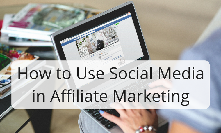 How to Use Social Media in Affiliate Marketing