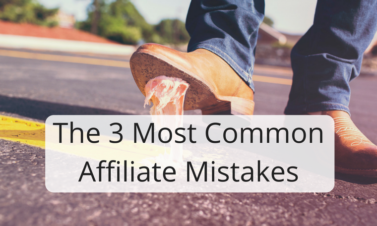The 3 Most Common Affiliate Mistakes