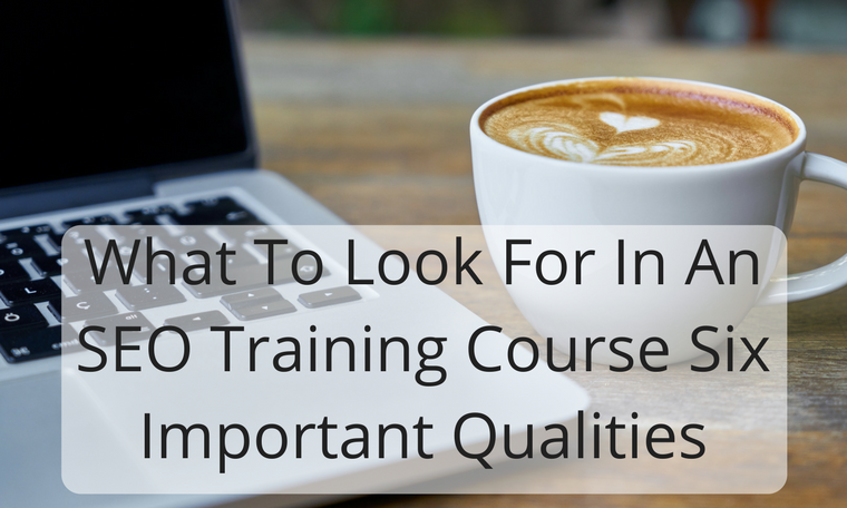 What To Look For In An SEO Training Course Six Important Qualities
