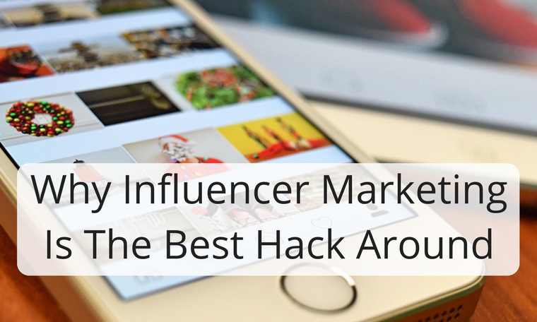 Why Influencer Marketing Is The Best Hack Around