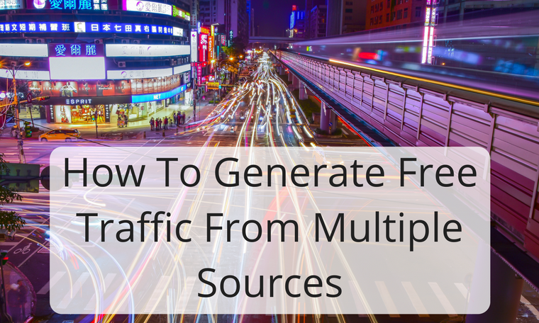 How To Generate Free Traffic From Multiple Sources