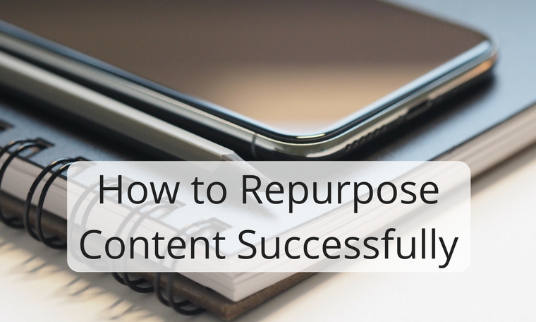 How to Repurpose Content Successfully