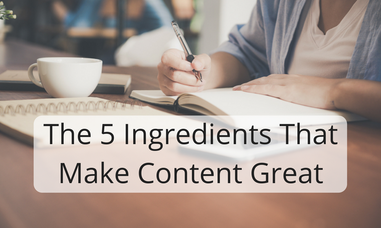 The 5 Ingredients That Make Content Great