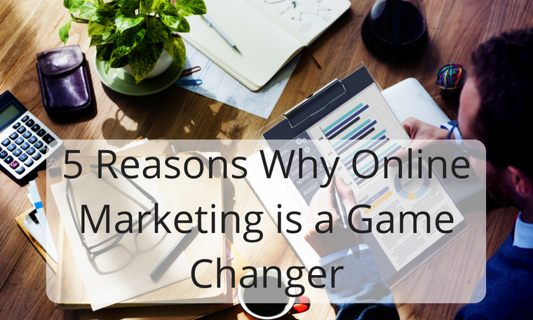 5 Reasons Why Online Marketing is a Game Changer